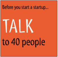 Talk to 40 people
